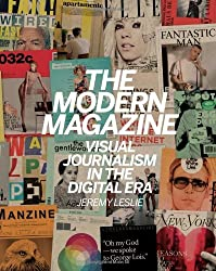 The Modern Magazine: Visual Journalism in the Digital Age by Jeremy Leslie (2013-09-23)