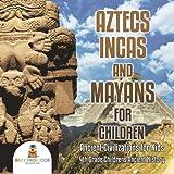 Aztecs, Incas, and Mayans for Children | Ancient Civilizations for Kids | 4th Grade Children's Ancient History