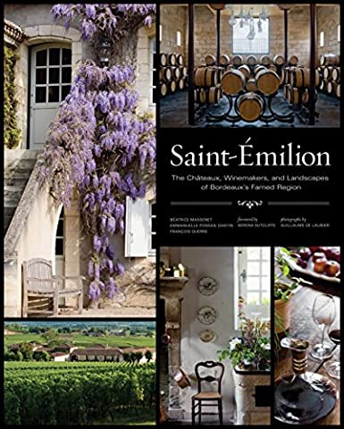 Saint-Emilion: The Chateaux, Winemakers, and Landscapes of Bordeaux's Famed