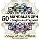 50 Mandalas Zen et Sagesses de Confucius - Coloriage anti stress et Sérénité: Livre de coloriages mandala pour adulte accompagné des plus belles pensées de Confucius
