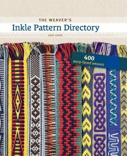 Weaver's Inkle Pattern Directory: 400 Warp-Faced Weaves por Anne Dixon