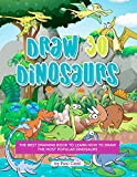 Draw 30 Dinosaurs: The Best Drawing Book to Learn How to Draw the Most Popular Dinosaurs