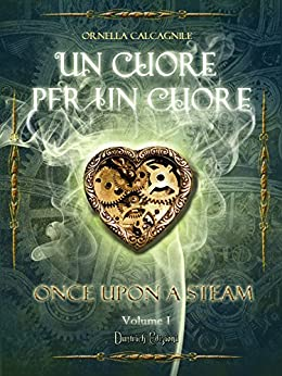 Un Cuore per un Cuore (Once Upon a Steam Vol. 1) di [Calcagnile, Ornella]