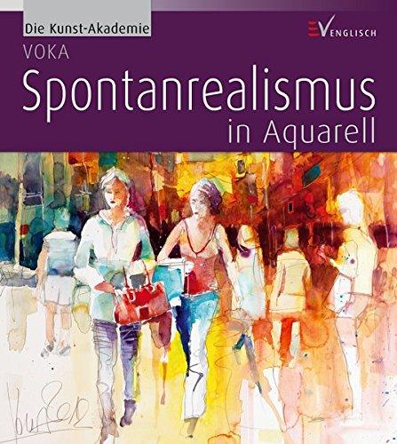 Spontanrealismus in Aquarell (Die Kunst-Akademie)