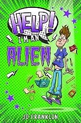 Help! I'm an Alien by Jo Franklin (2016-06-16)