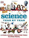 #5: Science Year by Year: A visual history, from stone tools to space travel (Dk)