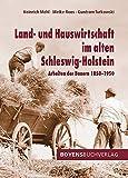 Land- und Hauswirtschaft im alten Schleswig-Holstein: Arbeit der Bauern 1850-1950 - Heinrich Mehl