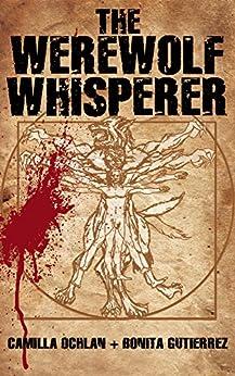 The Werewolf Whisperer (The Werewolf Whisperer Series Book 1) by [Ochlan, Camilla, Gutierrez, Bonita]