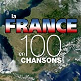 La France en 100 chansons (Top French Songs)