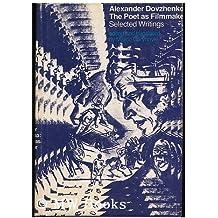 Alexander Dovzhenko : Poet As Filmmaker: Selected Writings
