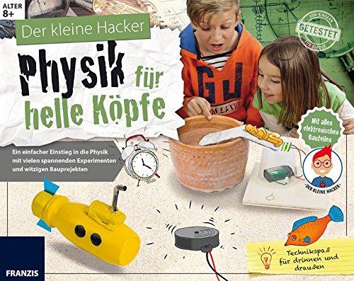 FRANZIS Der kleine Hacker: Physik für helle Köpfe | Spannende Experimente und witzige Bauprojekte für Kinder ab 8 Jahren