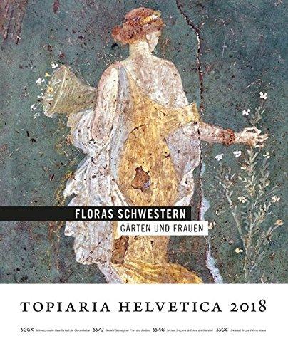 flora helvetica Floras Schwestern: Gärten und Frauen (topiaria helvetica)