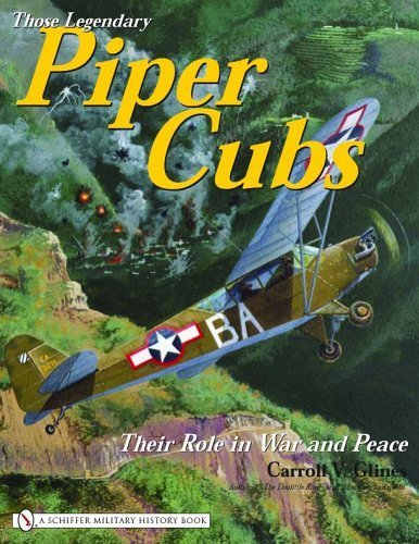Those Legendary Piper Cubs: Their Role In War And Peace (Schiffer Military History Book) by Glines, Carroll V. (2005) Hardcover