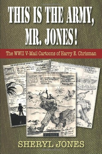 This is the Army, Mr. Jones!: The WWII V-Mail Cartoons of Harry E. Chrisman by Jones, Sheryl (2013) Paperback
