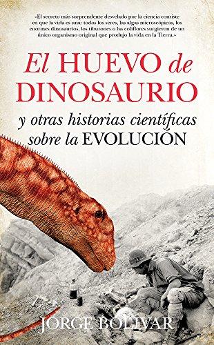 El huevo de dinosaurio y otras historias científicas sobre la Evolución (Divulgación científica) por Jorge Bolívar