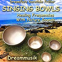 Singing Bowls - Healing Frequencies With Nature Sounds