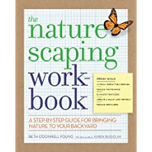 The Naturescaping Workbook: A Step-by-Step Guide for Bringing Nature to Your Backyard