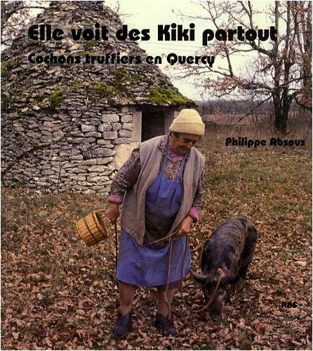 Elle voit des Kiki partout : Cochons truffiers en Quercy