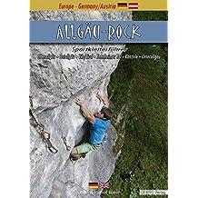 Allgäu-Rock: Sportkletterführer Oberallgäu • Ostallgäu • Vils/Tirol • Tannheimer Tal • Känzele • Unterallgäu