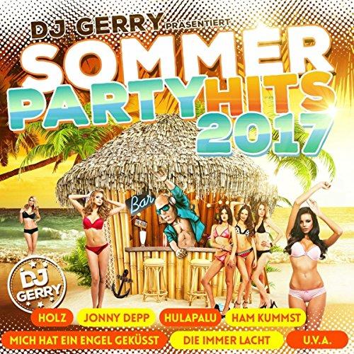 DJ Gerry präsentiert Sommer Party Hits 2017 (inkl. Holz, Hulapalu, Die immer lacht, Mich hat ein Engel geküsst uvm.) -