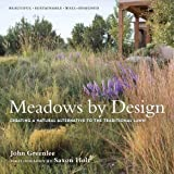 Meadows by Design: Creating a Natural Alternative to the Traditional Lawn by John Greenlee (2009-10-26)