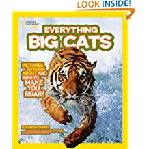 Everything Big Cats: Pictures to Purr About and Info to Make You Roar! (Everything) (National Geographic Kids Everything)