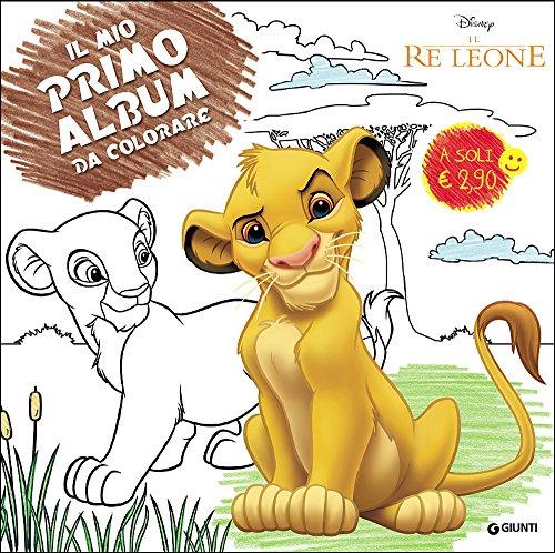 Il re leone. Il mio primo album da colorare. Ediz. illustrata