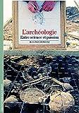 L'archéologie: Entre science et passion