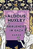 Geblendet in Gaza: Roman - Aldous Huxley