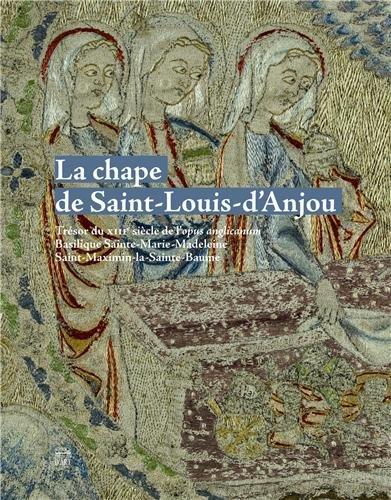 La chape de Saint Louis d'Anjou : Trésor du XIIIe siècle de l'opus anglicanum, Basilique Sainte-Marie-Madeleine, Saint-Maximin-la-Sainte-Baume