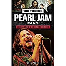 100 Things Pearl Jam Fans Should Know & Do Before They Die (100 Things.Fans Should Know)