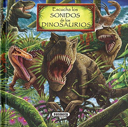 Escucha los sonidos de los dinosaurios (Colección Los sonidos de la naturaleza) por Equipo Susaeta