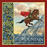 The Crystal Mountain by Ruth Sanderson (2016-11-01)