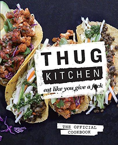 Thug Kitchen: Eat Like You Give a F**k por Thug Kitchen