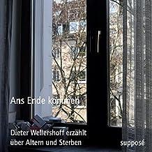 Ans Ende kommen: Dieter Wellershoff erzählt über Altern und Sterben