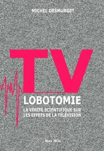 TV LOBOTOMIE - La vérité scientifique sur les effets de la télévision de Michel Desmurget (2012) Broché