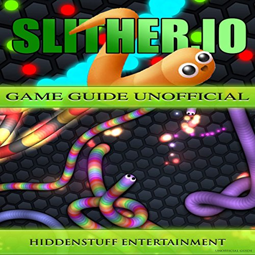 Slither.io Game Guide Unofficial -  Hiddenstuff Entertainment - Unabridged