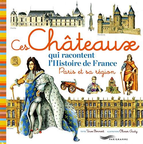 Ces châteaux qui racontent l'histoire de France, Paris et sa région