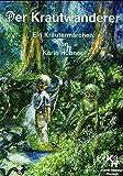 Der Krautwanderer: Ein Kräutermärchen - Karin Hübner