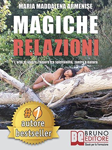 Magiche Relazioni: L'Arte Di Vivere L'Amore Tra Spiritualità, Tantra e Natura