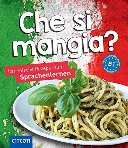 Che si mangia?: Italienische Rezepte zum Sprachenlernen (Kochen und Backen auf ...) (Italienisch Kochkurs)