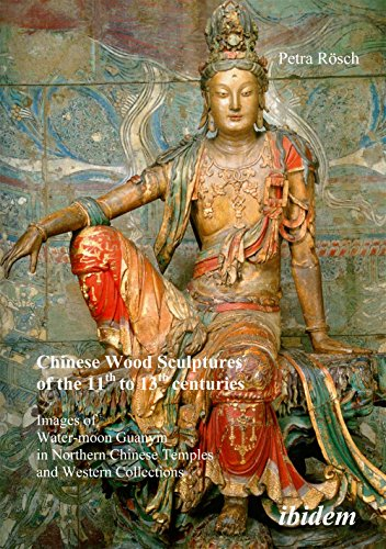 Chinese Wood Sculptures of the 11th to 13th cent - Images of Water-moon Guanyin in Northern Chinese Temples and Western Collections por Petra Rosch