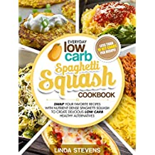 Spaghetti Squash Cookbook: Swap Your Favorite Recipes with Nutrient Dense SPAGHETTI SQUASH for Low Carb Healthy Alternatives (English Edition)