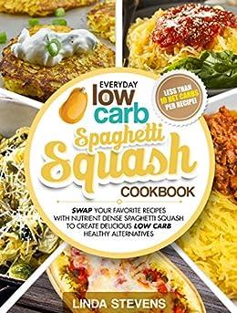 Spaghetti Squash Cookbook: Swap Your Favorite Recipes with Nutrient Dense SPAGHETTI SQUASH for Low Carb Healthy Alternatives (English Edition) par [Stevens, Linda]