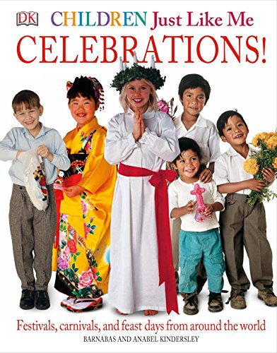 Children Just Like Me: Celebrations!: Festivals, Carnivals, and Feast Days from Around the World (Children Just Like Me S.) por Anabel Kindersley