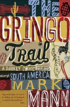 The Gringo Trail: A Darkly Comic Road Trip Through South America by [Mann, Mark]