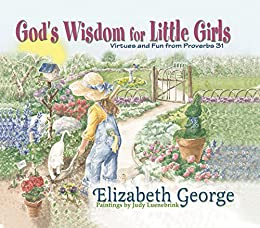 God S Wisdom For Little Girls Virtues And Fun From Proverbs 31