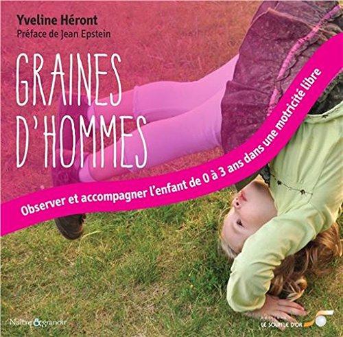 Graines d'hommes : Observer et accompagner l'enfant de 0 à 3 ans dans une motricité libre par Yveline Héront