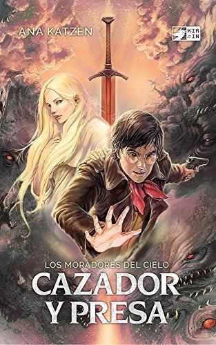 Descargar Libro Cazador y presa: Novela de fantasía juvenil (Los moradores del cielo nº 1) de Ana Katzen