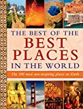 The Best of the Best Places in the World: The 100 most awe-inspiring